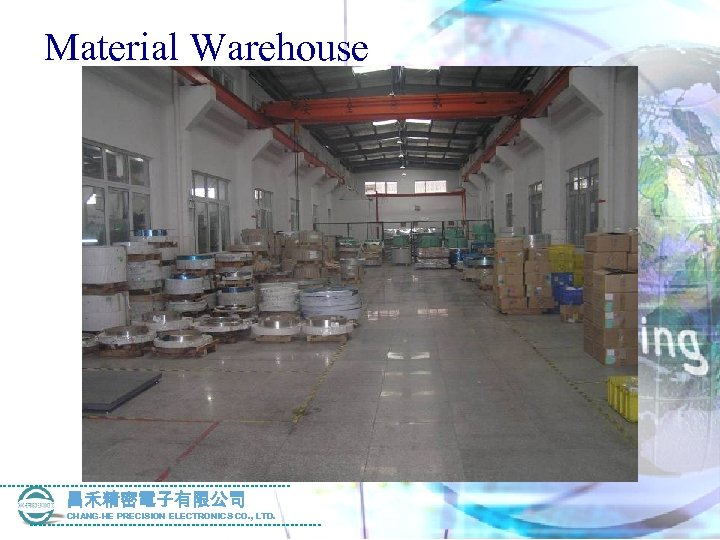 Material Warehouse 昌禾精密電子有限公司 CHANG-HE PRECISION ELECTRONICS CO. , LTD.