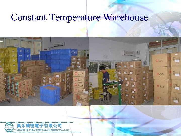Constant Temperature Warehouse 昌禾精密電子有限公司 CHANG-HE PRECISION ELECTRONICS CO. , LTD.