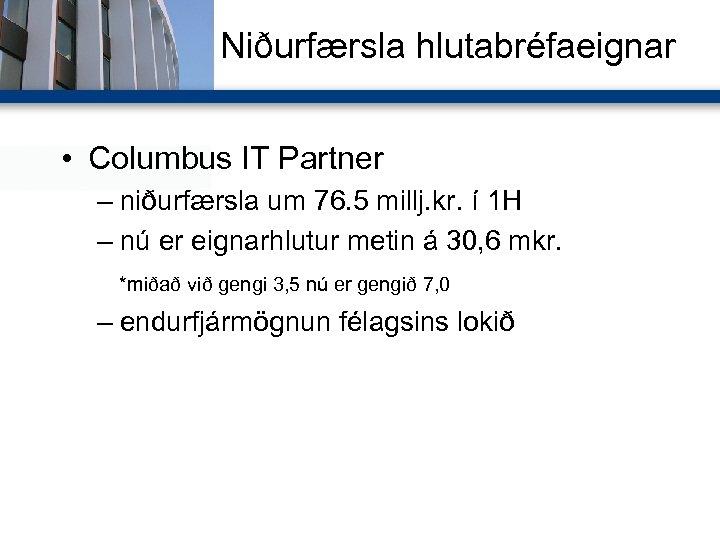 Niðurfærsla hlutabréfaeignar • Columbus IT Partner – niðurfærsla um 76. 5 millj. kr. í