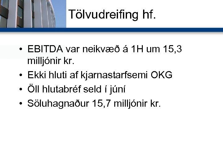 Tölvudreifing hf. • EBITDA var neikvæð á 1 H um 15, 3 milljónir kr.