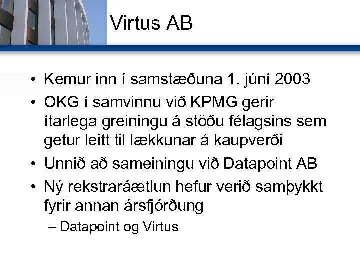 Virtus AB • Kemur inn í samstæðuna 1. júní 2003 • OKG í samvinnu