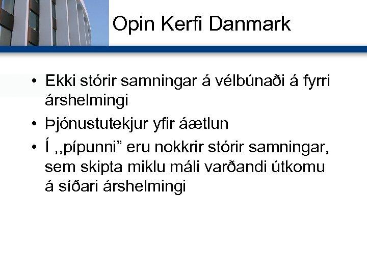 Opin Kerfi Danmark • Ekki stórir samningar á vélbúnaði á fyrri árshelmingi • Þjónustutekjur