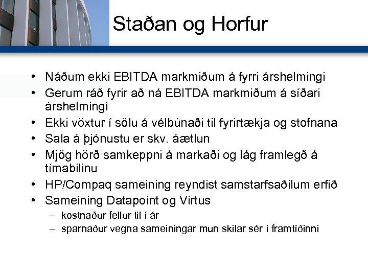 Staðan og Horfur • Náðum ekki EBITDA markmiðum á fyrri árshelmingi • Gerum ráð
