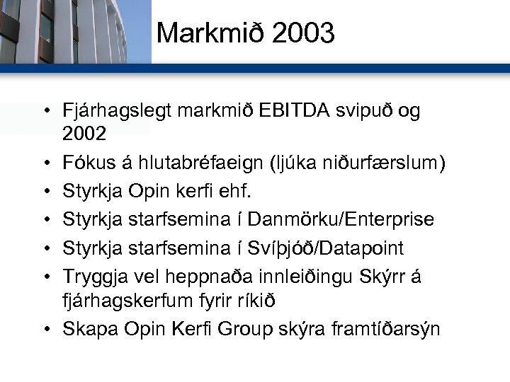 Markmið 2003 • Fjárhagslegt markmið EBITDA svipuð og 2002 • Fókus á hlutabréfaeign (ljúka