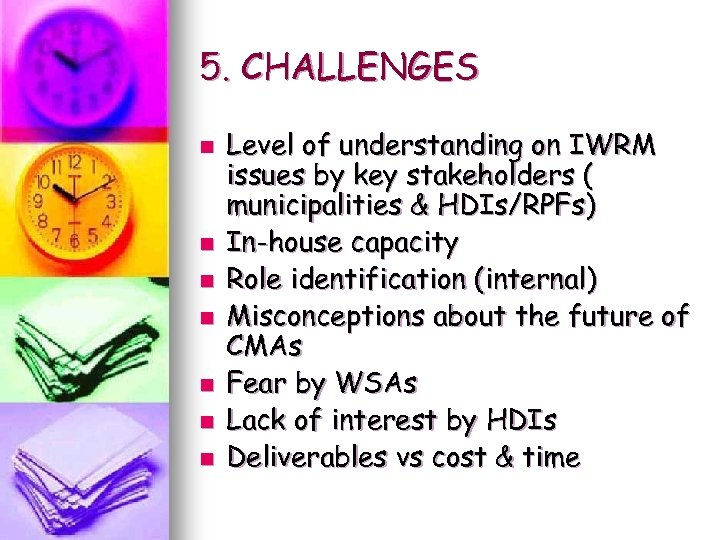 5. CHALLENGES n n n n Level of understanding on IWRM issues by key