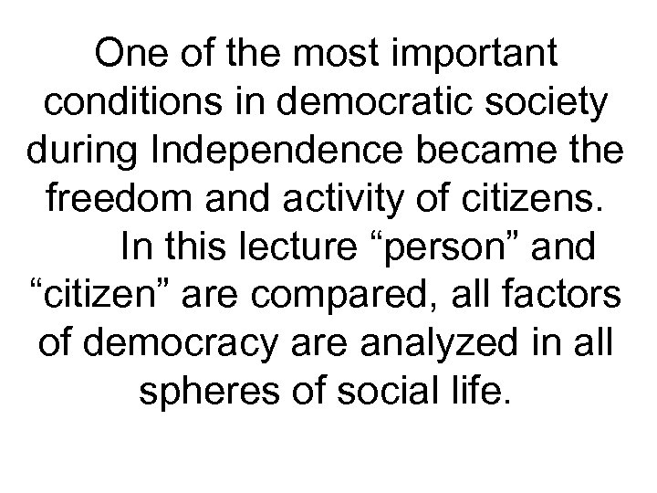 One of the most important conditions in democratic society during Independence became the freedom