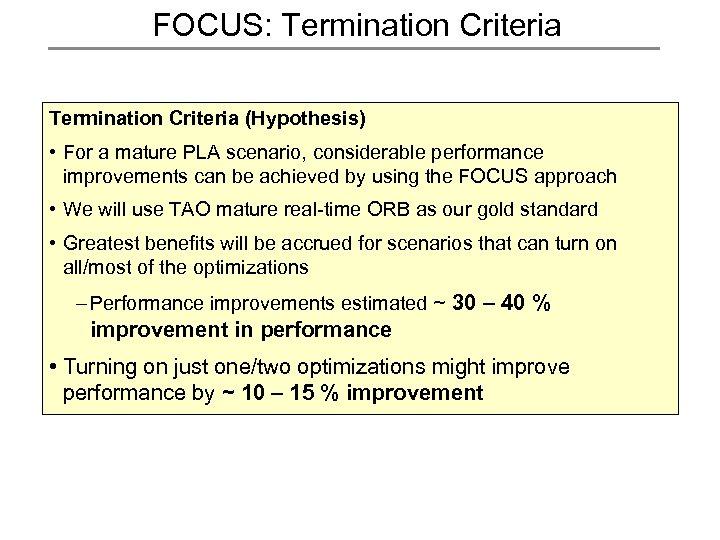 FOCUS: Termination Criteria (Hypothesis) • For a mature PLA scenario, considerable performance improvements can