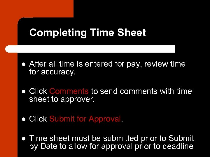 Completing Time Sheet l After all time is entered for pay, review time for