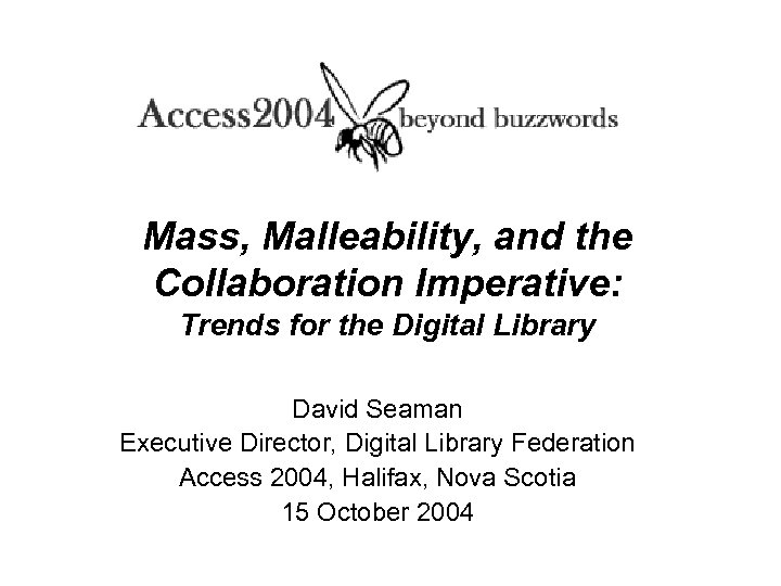 Mass, Malleability, and the Collaboration Imperative: Trends for the Digital Library David Seaman Executive