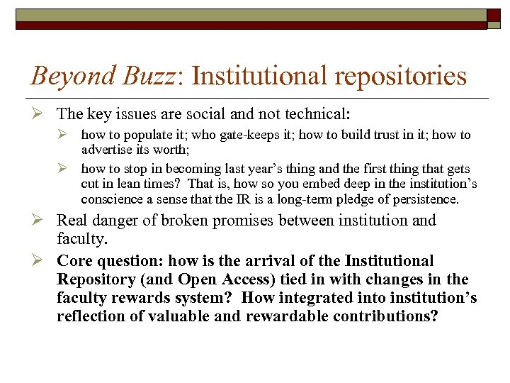 Beyond Buzz: Institutional repositories Ø The key issues are social and not technical: Ø