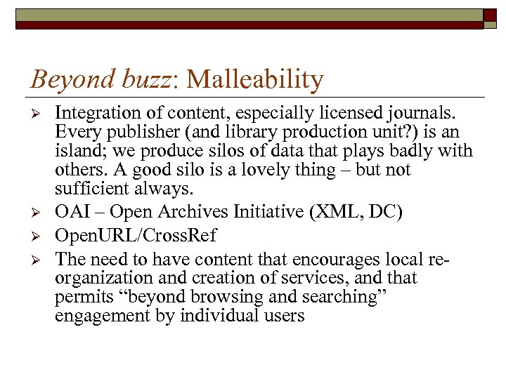 Beyond buzz: Malleability Ø Ø Integration of content, especially licensed journals. Every publisher (and