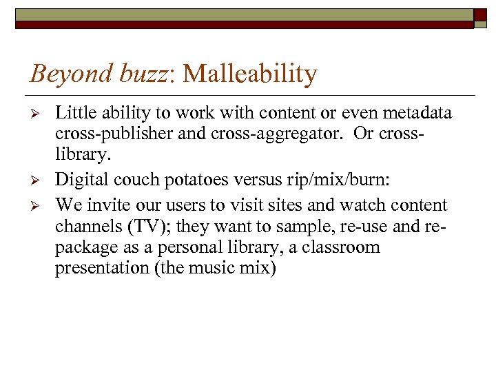 Beyond buzz: Malleability Ø Ø Ø Little ability to work with content or even