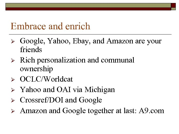 Embrace and enrich Ø Ø Ø Google, Yahoo, Ebay, and Amazon are your friends
