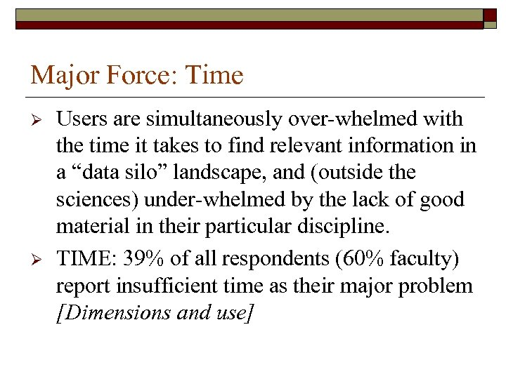 Major Force: Time Ø Ø Users are simultaneously over-whelmed with the time it takes