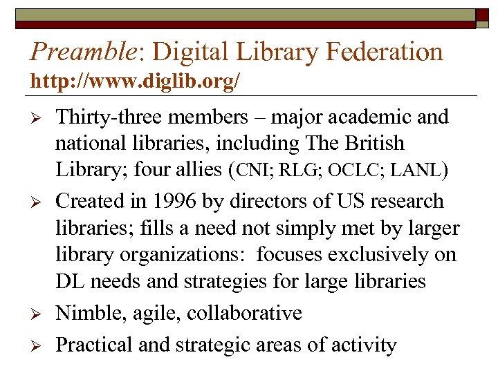 Preamble: Digital Library Federation http: //www. diglib. org/ Ø Ø Thirty-three members – major