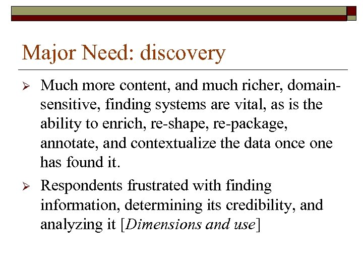 Major Need: discovery Ø Ø Much more content, and much richer, domainsensitive, finding systems