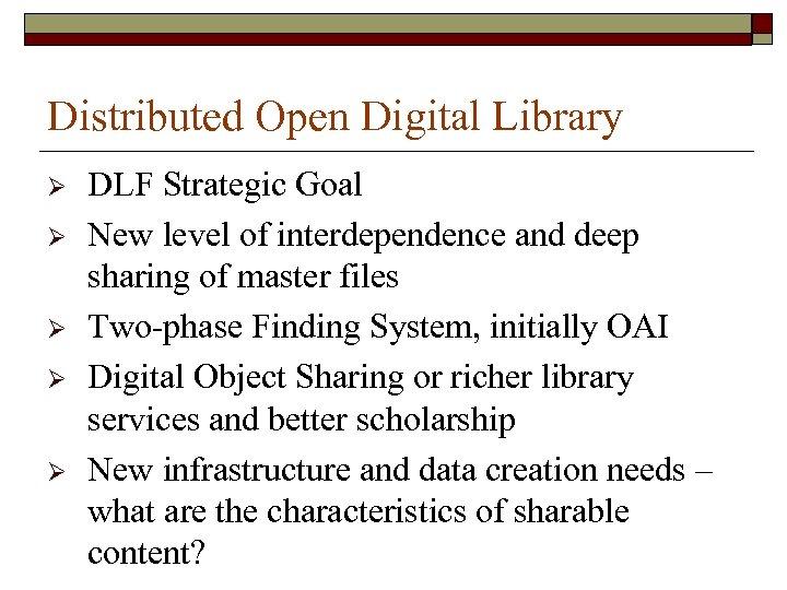 Distributed Open Digital Library Ø Ø Ø DLF Strategic Goal New level of interdependence