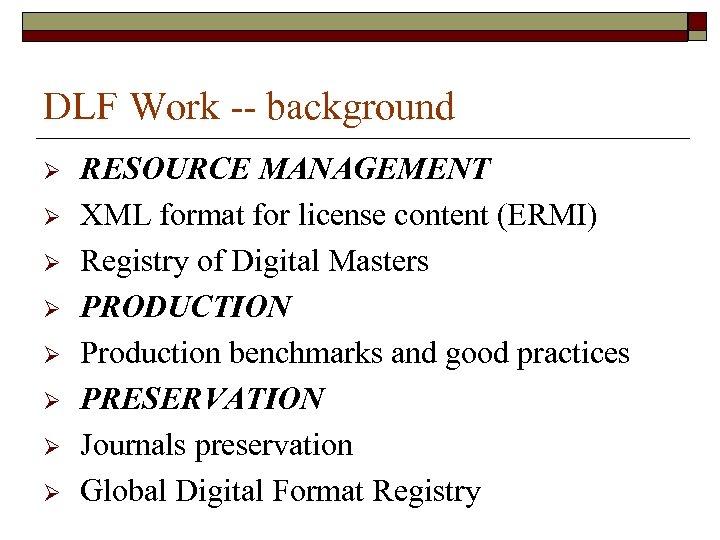 DLF Work -- background Ø Ø Ø Ø RESOURCE MANAGEMENT XML format for license