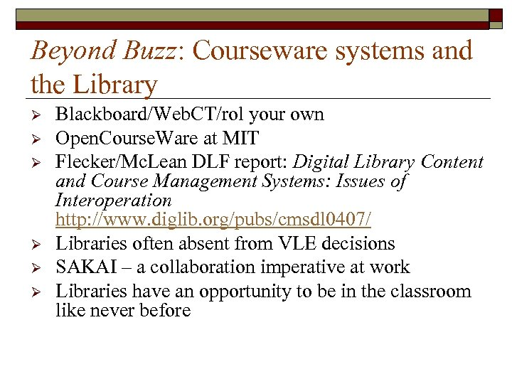 Beyond Buzz: Courseware systems and the Library Ø Ø Ø Blackboard/Web. CT/rol your own