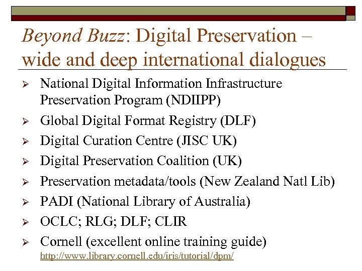 Beyond Buzz: Digital Preservation – wide and deep international dialogues Ø Ø Ø Ø