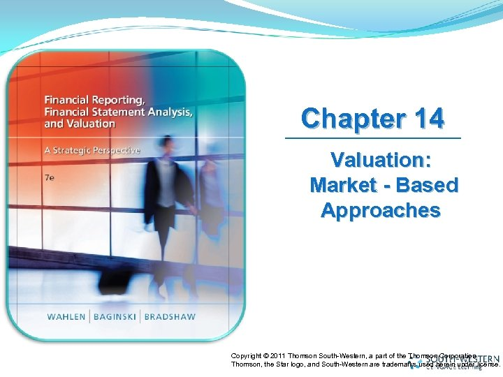 Chapter 14 Valuation: Market - Based Approaches Copyright © 2011 Thomson South-Western, a part