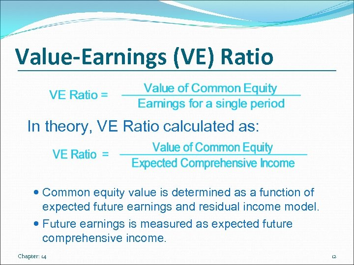 Value-Earnings (VE) Ratio In theory, VE Ratio calculated as: Common equity value is determined
