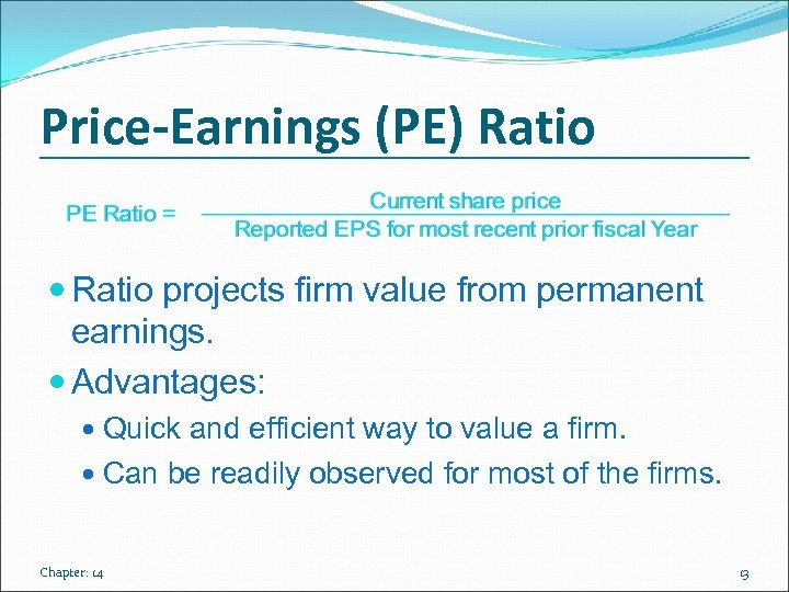 Price-Earnings (PE) Ratio projects firm value from permanent earnings. Advantages: Quick and efficient way