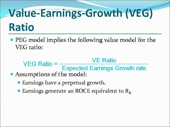 Value-Earnings-Growth (VEG) Ratio PEG model implies the following value model for the VEG ratio:
