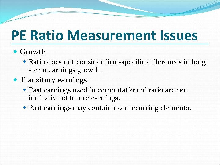 PE Ratio Measurement Issues Growth Ratio does not consider firm-specific differences in long -term
