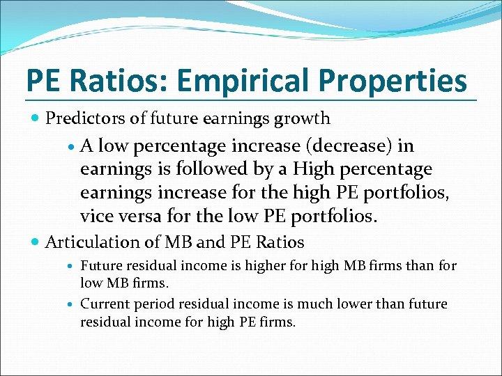PE Ratios: Empirical Properties Predictors of future earnings growth A low percentage increase (decrease)