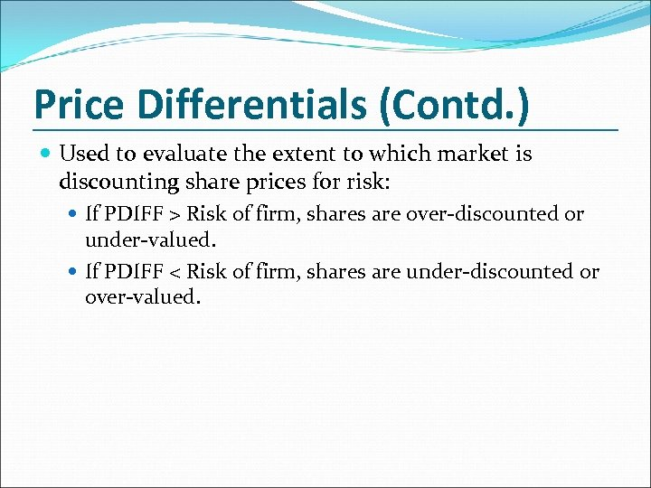 Price Differentials (Contd. ) Used to evaluate the extent to which market is discounting