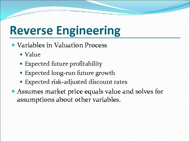 Reverse Engineering Variables in Valuation Process Value Expected future profitability Expected long-run future growth
