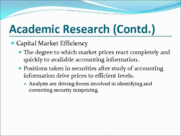 Academic Research (Contd. ) Capital Market Efficiency The degree to which market prices react