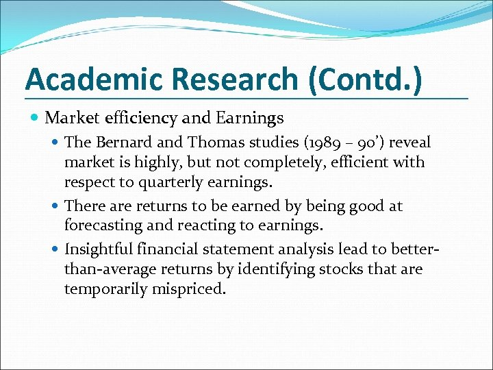 Academic Research (Contd. ) Market efficiency and Earnings The Bernard and Thomas studies (1989