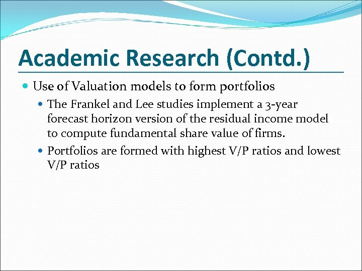 Academic Research (Contd. ) Use of Valuation models to form portfolios The Frankel and