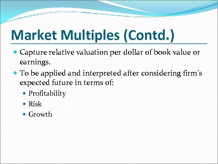 Market Multiples (Contd. ) Capture relative valuation per dollar of book value or earnings.