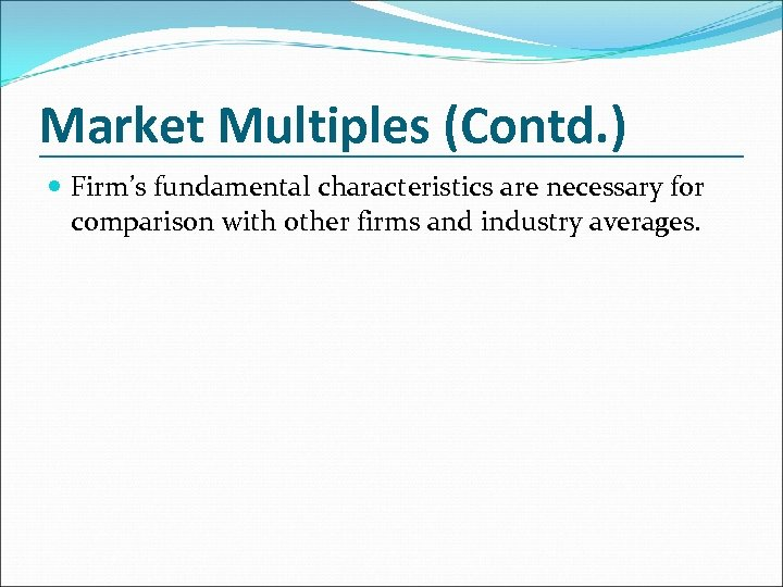 Market Multiples (Contd. ) Firm's fundamental characteristics are necessary for comparison with other firms