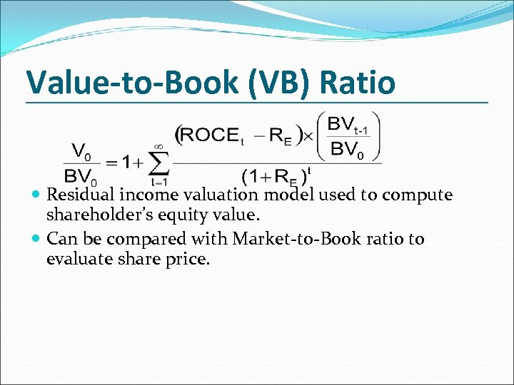Value-to-Book (VB) Ratio Residual income valuation model used to compute shareholder's equity value. Can