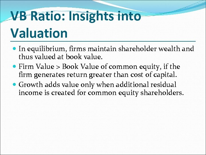 VB Ratio: Insights into Valuation In equilibrium, firms maintain shareholder wealth and thus valued