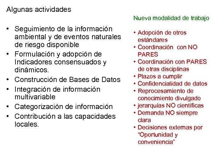 Algunas actividades Nueva modalidad de trabajo • Seguimiento de la información ambiental y de