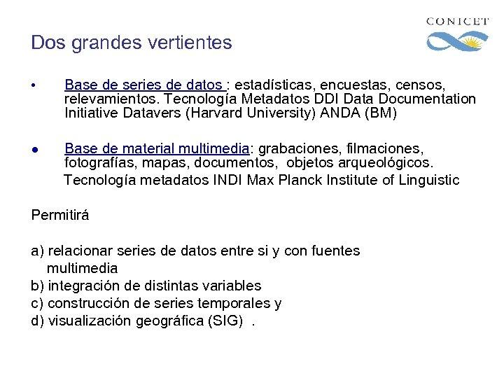 Dos grandes vertientes • Base de series de datos : estadísticas, encuestas, censos, relevamientos.