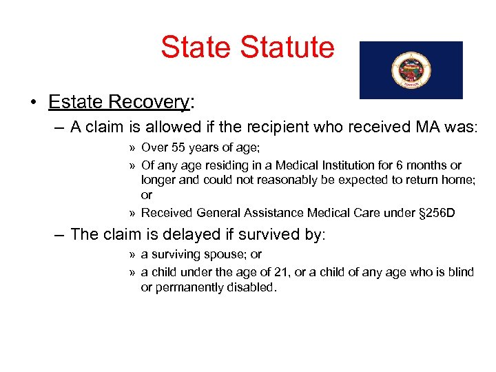 State Statute • Estate Recovery: – A claim is allowed if the recipient who