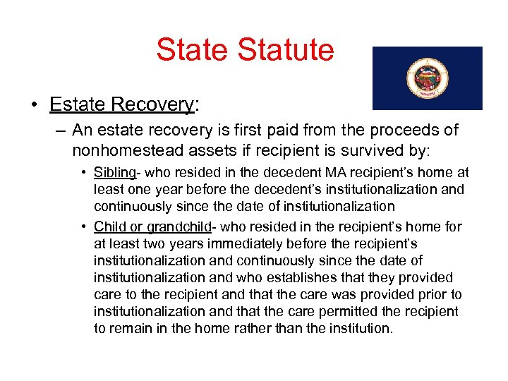 State Statute • Estate Recovery: – An estate recovery is first paid from the