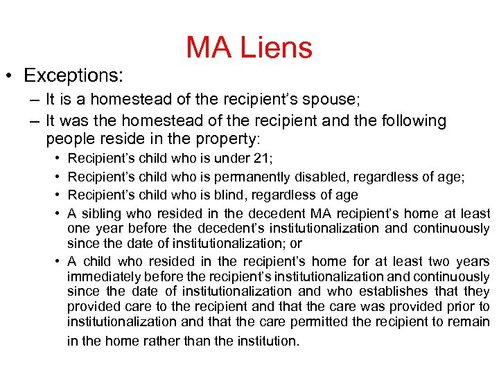 MA Liens • Exceptions: – It is a homestead of the recipient's spouse; –