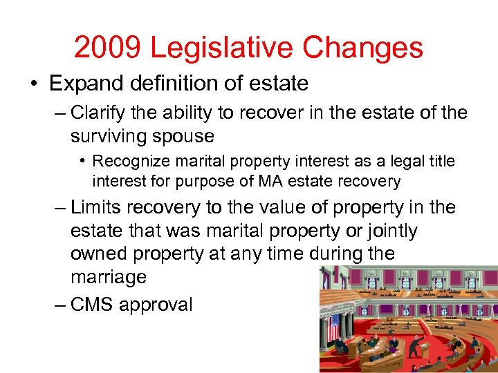 2009 Legislative Changes • Expand definition of estate – Clarify the ability to recover