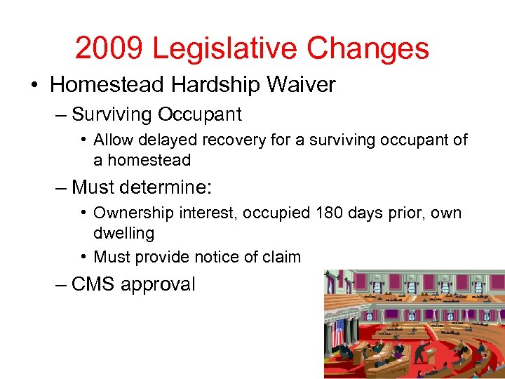 2009 Legislative Changes • Homestead Hardship Waiver – Surviving Occupant • Allow delayed recovery