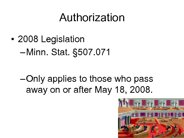 Authorization • 2008 Legislation – Minn. Stat. § 507. 071 – Only applies to
