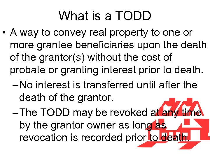 What is a TODD • A way to convey real property to one or