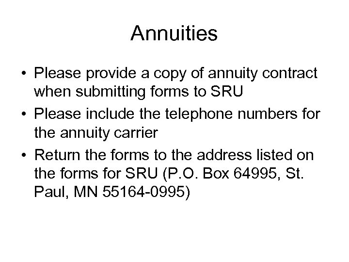 Annuities • Please provide a copy of annuity contract when submitting forms to SRU