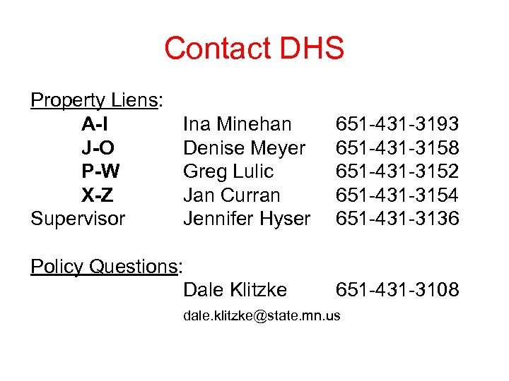 Contact DHS Property Liens: A-I J-O P-W X-Z Supervisor Ina Minehan Denise Meyer Greg
